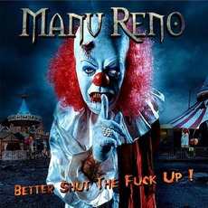 Better Shut The Fuck Up! mp3 Album by Manu Reno