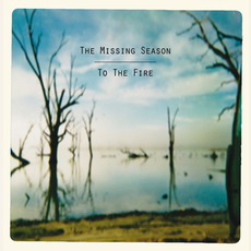 To The Fire mp3 Album by The Missing Season