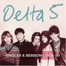 Singles & Sessions 1979-81 mp3 Artist Compilation by Delta 5
