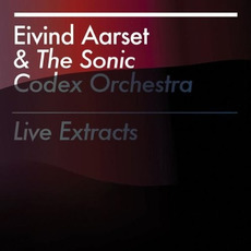 Live Extracts mp3 Live by Eivind Aarset & The Sonic Codex Orchestra