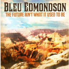 The Future Ain't What It Used to Be mp3 Album by Bleu Edmondson