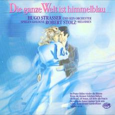 Die ganze Welt ist himmelblau: Hugo Strasser und sein Orchester spielen goldene Robert Stolz-Melodien mp3 Album by Hugo Strasser