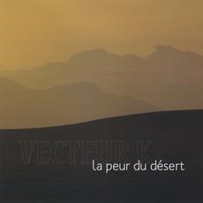 La peur du désert mp3 Album by Vecteur K