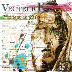 Incident au Café mp3 Album by Vecteur K