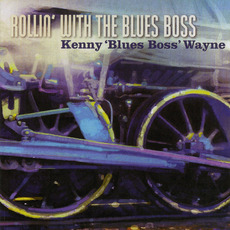 Rollin' With the Blues Boss mp3 Album by Kenny 'Blues Boss' Wayne