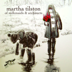 Of Milkmaids & Architects mp3 Album by Martha Tilston