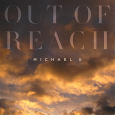 Out Of Reach mp3 Album by Michael E