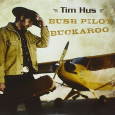 Bush Pilot Buckaroo mp3 Album by Tim Hus