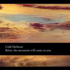 Relax; The Mountain Will Come to You mp3 Album by Cold Mailman