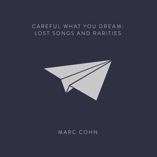 Careful What You Dream: Lost Songs And Rarities mp3 Album by Marc Cohn