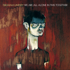 We Are All Alone In This Together mp3 Album by Graham Lindsey