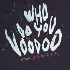Who Do You Voodoo mp3 Album by Satan Takes a Holiday
