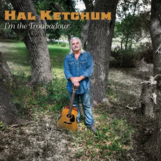 I'm the Troubadour mp3 Album by Hal Ketchum