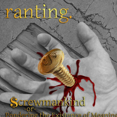 Screwmankind or Pondering the Existence of Meaning mp3 Album by Ranting