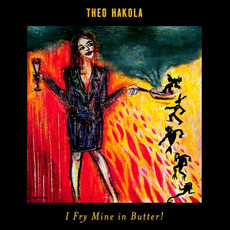 I Fry Mine in Butter! mp3 Album by Theo Hakola
