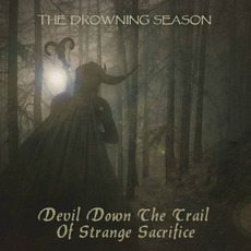 Devil Down The Trail Of Strange Sacrifice mp3 Album by The Drowning Season
