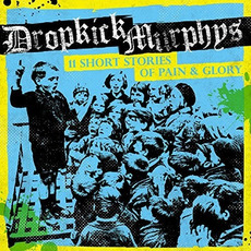 11 Short Stories of Pain & Glory mp3 Album by Dropkick Murphys