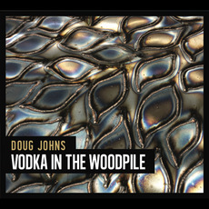 Vodka in the Woodpile mp3 Album by Doug Johns