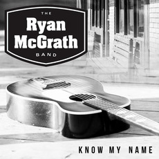 Know My Name mp3 Album by The Ryan McGrath Band