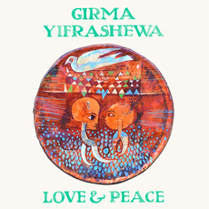 Love & Peace mp3 Album by Girma Yifrashewa