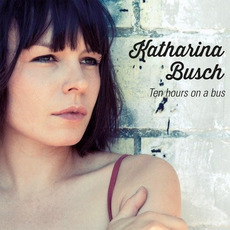 Ten Hours on a Bus mp3 Album by Katharina Busch