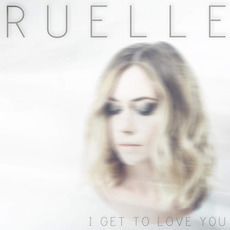 I Get To Love You mp3 Single by Ruelle