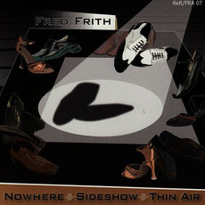 Nowhere, Sideshow, Thin Air (Music for Dance, Volume 6) mp3 Album by Fred Frith
