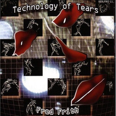 The Technology of Tears (Remastered) mp3 Album by Fred Frith