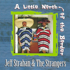 A Little North of the Border mp3 Album by Jeff Strahan & The Strangers
