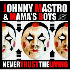 Never Trust The Living mp3 Album by Johnny Mastro And Mama's Boys
