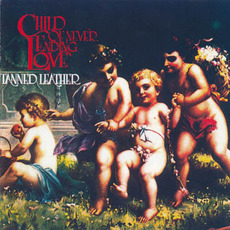 Child of Never Ending Love (Remastered) mp3 Album by Tanned Leather