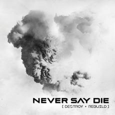 Destroy + Rebuild mp3 Album by Never Say Die