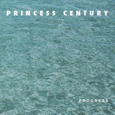 Progress mp3 Album by Princess Century