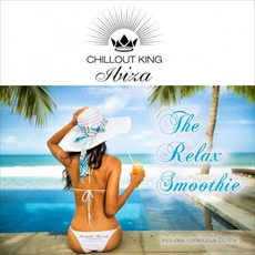 Chillout King Ibiza: The Relax Smoothie mp3 Compilation by Various Artists