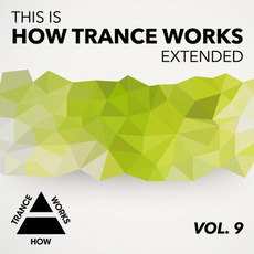 This Is How Trance Works Extended, Vol. 9 by Various Artists