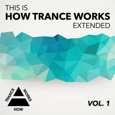 This Is How Trance Works Extended, Vol. 1 mp3 Compilation by Various Artists