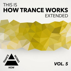This Is How Trance Works Extended, Vol. 5 mp3 Compilation by Various Artists