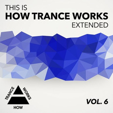 This Is How Trance Works Extended, Vol. 6 by Various Artists