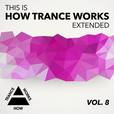 This Is How Trance Works Extended, Vol. 8 by Various Artists
