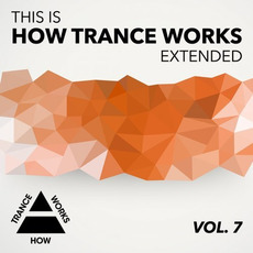 This Is How Trance Works Extended, Vol. 7 by Various Artists