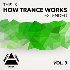 This Is How Trance Works Extended, Vol. 3 by Various Artists