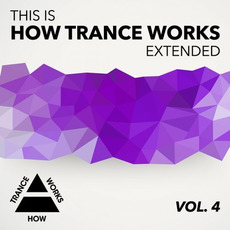 This Is How Trance Works Extended, Vol. 4 by Various Artists