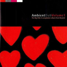 Ambient Dub, Volume 1: The Big Chill mp3 Compilation by Various Artists