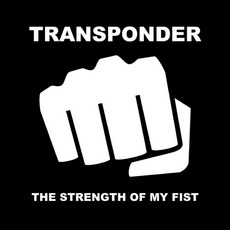 The Strength of My Fist mp3 Album by Transponder