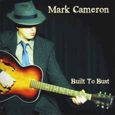 Built To Bust mp3 Album by Mark Cameron