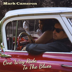 One Way Ride To The Blues mp3 Album by Mark Cameron