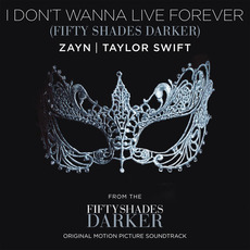 I Don't Wanna Live Forever (Fifty Shades Darker) mp3 Single by ZAYN | Taylor Swift