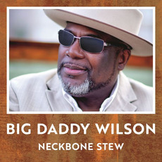 Neckbone Stew mp3 Album by Big Daddy Wilson