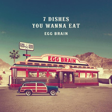 7 DISHES YOU WANNA EAT mp3 Album by EGG BRAIN