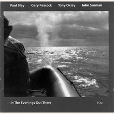 In the Evenings Out There mp3 Album by Paul Bley, Gary Peacock, Tony Oxley & John Surman